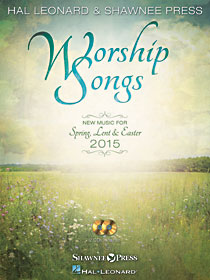 Worship Songs - New Music for Spring, Lent & Easter 2015